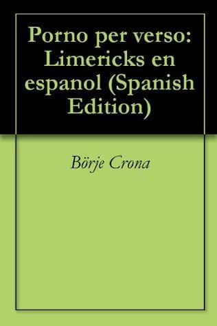Porno per verso: Limericks en espanol  by  Börje Crona