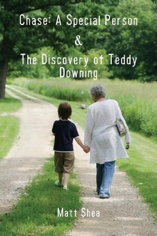 Chase: A Special Person & The Discovery of Teddy Downing  by  Matt Shea