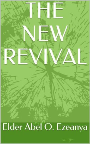 THE NEW REVIVAL Elder Abel O. Ezeanya