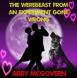 The Werebeast from an Experiment Gone Wrong  by  Abby McGovern