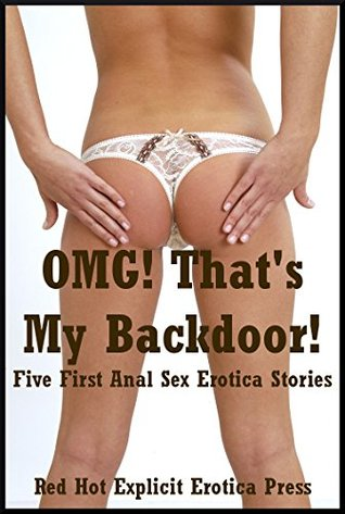 OMG! Thats My Backdoor! Five First Anal Sex Erotica Stories  by  Geena Flix