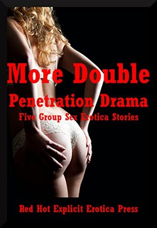 More Double Penetration Drama: Five Group Sex Erotica Stories Skyler French