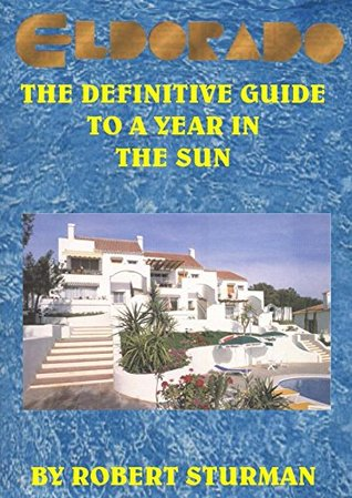 Eldorado - The Definitive Guide to a Year in the Sun  by  Robert Sturman
