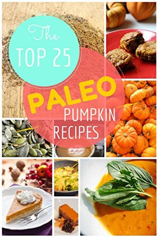 Paleo Pumpkin Recipes: The Top 25 Easy Paleo Pumpkin Recipes for Gluten-Free Holidays Treats: Healthy Lifestyle and Traditions (Top 25 Easy Recipes Book 1)  by  Ronald Bellez