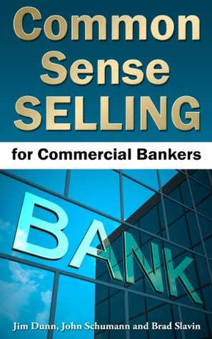 Common Sense Selling for Commercial Bankers  by  Jim Dunn