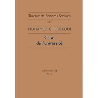 Crise de luniversité. Le nouvel esprit académique et la sécularisation de la production intellectuelle.  by  Mohamed Cherkaoui