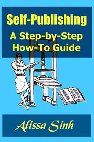 Self-Publishing: A Step-by-Step How-To Guide Alissa Sinh