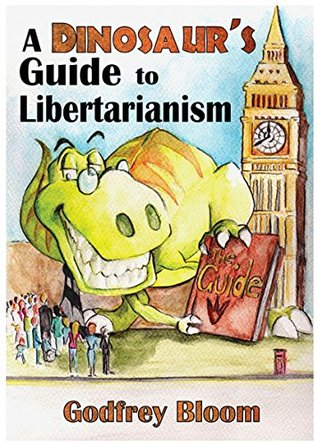 A Dinosaurs Guide to Libertarianism Godfrey Bloom