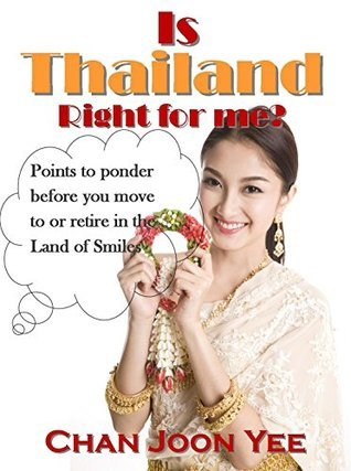 Is Thailand Right For Me?: points to ponder before moving to or retiring in Thailand  by  Joon Yee Chan