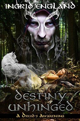Destiny Unhinged (A Druids Awakening Book 1) Ingrid England