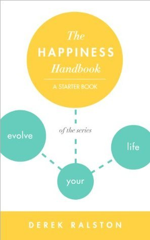 The Happiness Handbook (Evolve Your Life: Mini-Books For Finding Happiness 0)  by  Derek Ralston