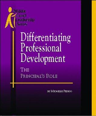Differentiating Professional Development: The Principals Role Michelle Pedigo