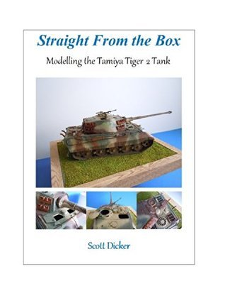 Straight From the Box: Modelling the Tamiya Tiger 2 Tank  by  Scott Dicker