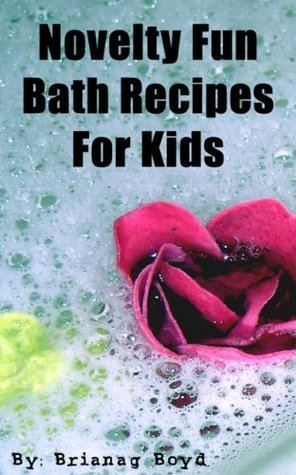 Novelty Fun Bath Recipes For Kids  by  Brianag Boyd