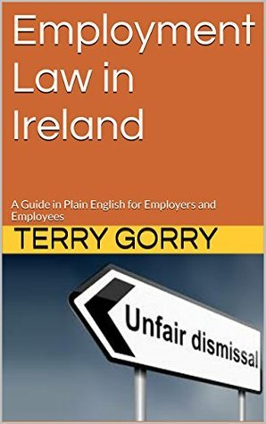 Employment Law in Ireland: A Guide in Plain English for Employers and Employees  by  Terry Gorry