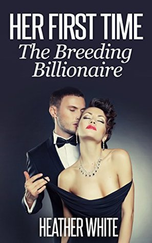 Her First Time: The Breeding Billionaire  by  Heather White