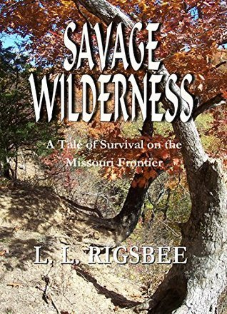Savage Wilderness: A Tale of Survival on the Missouri Frontier  by  Linda Rigsbee