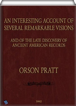 An Interesting Account of Several Remarkable Visions: And of the Late Discovery of Ancient American Records  by  Orson Pratt