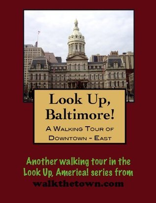 A Walking Tour of Baltimore - Downtown East  by  Doug Gelbert