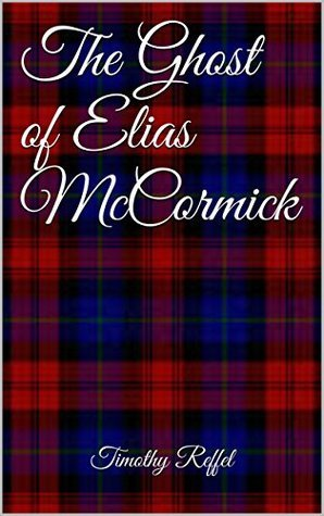 The Ghost of Elias McCormick  by  Timothy Reffel