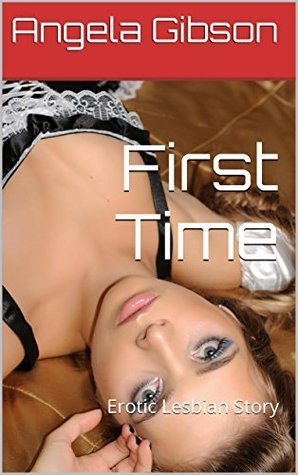 First Time: Erotic Lesbian Story Angela Gibson