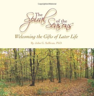 The Spiral of the Seasons: Welcoming the Gifts of Later Life John G. Sullivan
