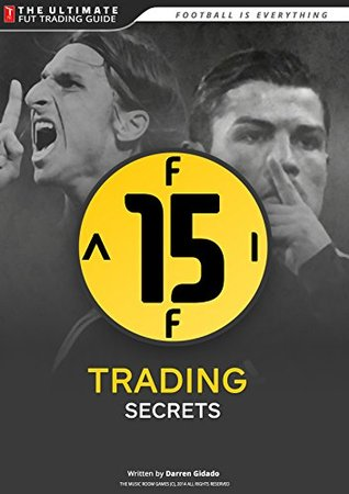 FIFA 15 Trading Secrets Guide: How to Make Millions of Coins on Ultimate Team! Darren Gidado