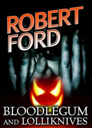 Bloodlegum and Lolliknives Robert Ford