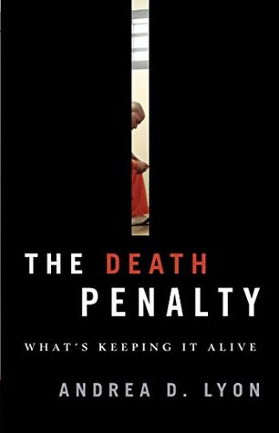 The Death Penalty: Whats Keeping It Alive  by  Andrea D. Lyon