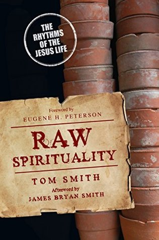 Raw Spirituality: The Rhythms of the Jesus Life (Renovare Resources)  by  Tom Smith