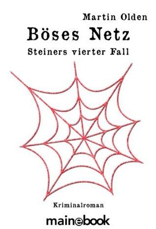 Böses Netz: Steiners vierter Fall Martin Olden