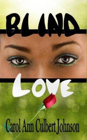 Blind Love  by  Carol Ann Culbert Johnson