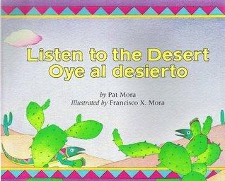 Listen To The Desert/Oye Al Desierto  by  Pat Mora