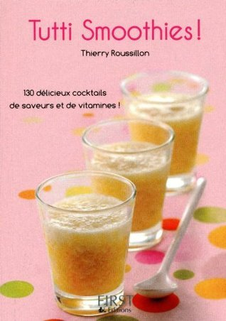 Petit livre de - Tutti smoothies ! Thierry Roussillon