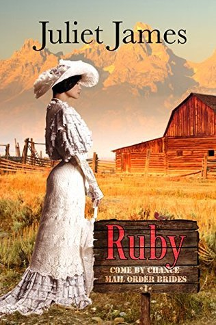 Ruby (Come-By-Chance Mail Order Brides #1) Juliet James