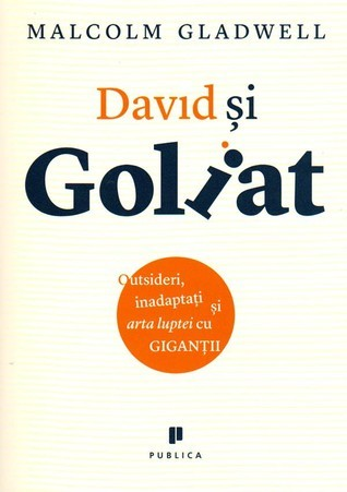David si Goliat. Outsideri, inadaptati si arta luptei cu gigantii  by  Malcolm Gladwell