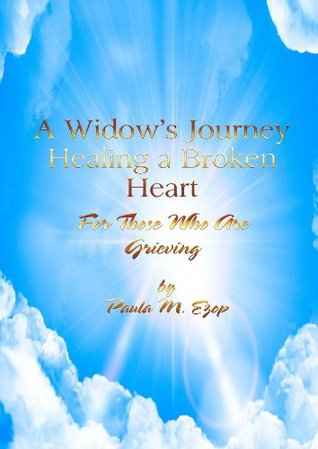 A Widows Journey: Healing a Broken Heart  by  Paula M. Ezop