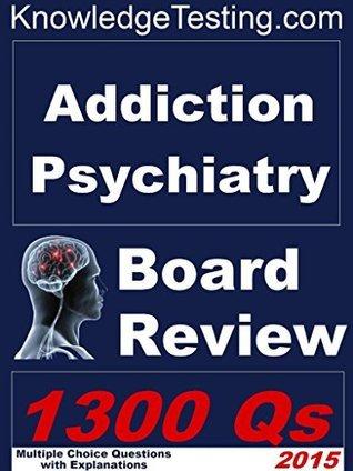 Addiction Psychiatry Board Review (Board Certification in Addiction Psychiatry Book 1) Brenda Liu