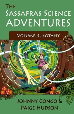 The Sassafras Science Adventures 3: Volume 3: Botany  by  Johnny Congo