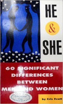 He and She: 60 Significant Differences Between Men and Women Cris Evatt