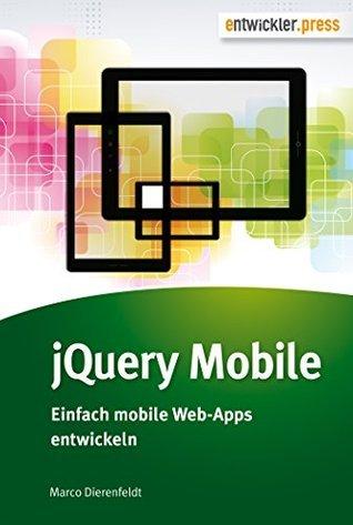 jQuery Mobile - Einfach mobile Web-Apps entwickeln Marco Dierenfeldt