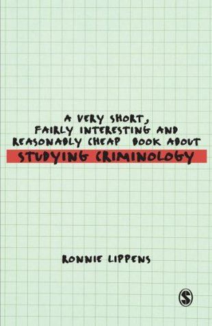 A Very Short, Fairly Interesting and Reasonably Cheap Book About Studying Criminology (Very Short, Fairly Interesting & Cheap Books) Ronnie Lippens