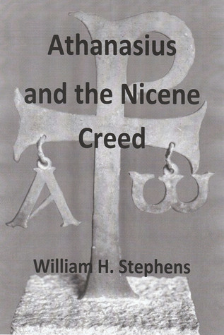 Athanasius and the Nicene Creed  by  William H. Stephens