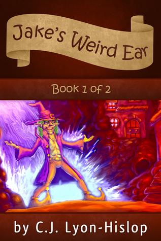 Jakes Weird Ear: Book 1 of 2 C.J. Lyon-Hislop