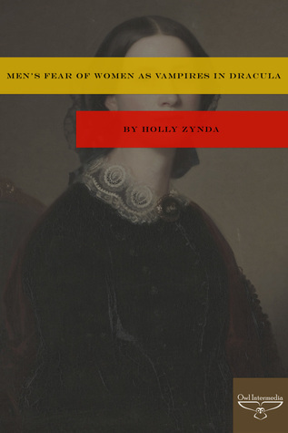 Mens Fear of Women as Vampires in Dracula Holly Zynda