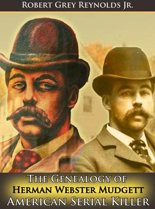 The Genealogy of Herman Webster Mudgett  by  Robert Grey Reynolds Jr.
