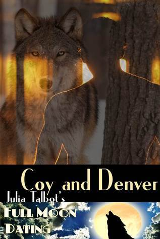 Full Moon Dating: Coy and Denver  by  Julia Talbot
