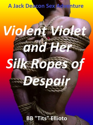 Violent Violet and Her Silk Ropes of Despair B.B. Tits Ellioto