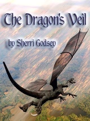 The Dragons Veil Book 1: The Dragons Veil Sherri Godsey