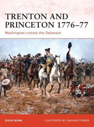Trenton and Princeton 1776-77- Washington crosses the Delaware: 203 David Bonk